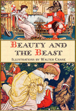 Jeanne-Marie Le Prince de Beaumont. Beauty and the Beast (Illustrations by Walter Crane)