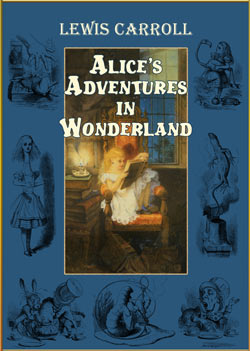 Lewis Carroll. Alice's Adventures in Wonderland (Illustrated by John Tenniel)