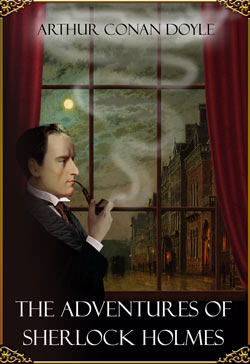 Arthur Conan Doyle. The Adventures of Sherlock Holmes (Illustrated by Sidney Paget)