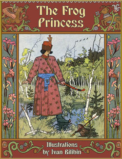 Alexander Afanasyev. The Frog Princess (Illustrated by Ivan Bilibin)